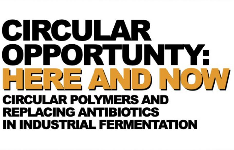 plastics recycling, circular polymers, eliminating antibiotics in fermentation